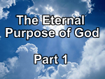 The Eternal Purpose of God – Part 1